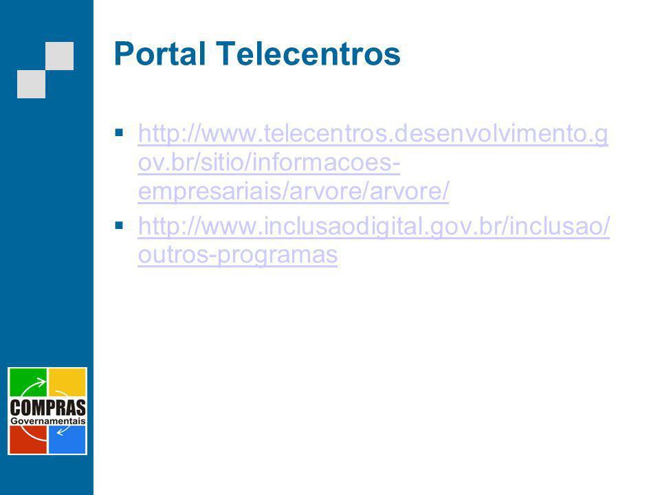 Portal Telecentros http://www.telecentros.desenvolvimento.g ov.br/sitio/informacoes- empresariais/arvore/arvore/