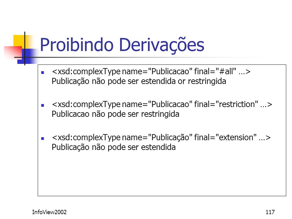 Proibindo Derivações<xsd:complexType name= Publicacao final= #all …> Publicação não pode ser estendida or restringida.