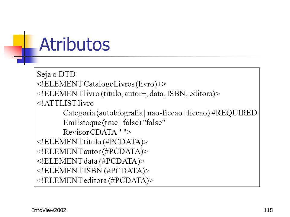 Atributos Seja o DTD <!ELEMENT CatalogoLivros (livro)+>