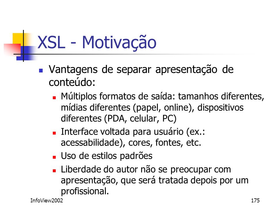 XSL - Motivação Vantagens de separar apresentação de conteúdo: