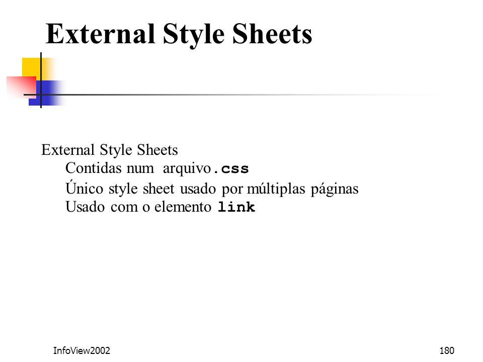 Contidas num arquivo.css Único style sheet usado por múltiplas páginas