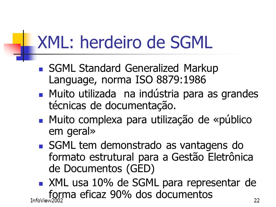 XML: herdeiro de SGMLSGML Standard Generalized Markup Language, norma ISO 8879:1986.