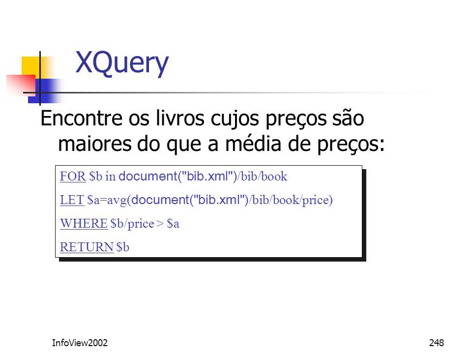 XQuery Encontre os livros cujos preços são maiores do que a média de preços: FOR $b in document( bib.xml )/bib/book.