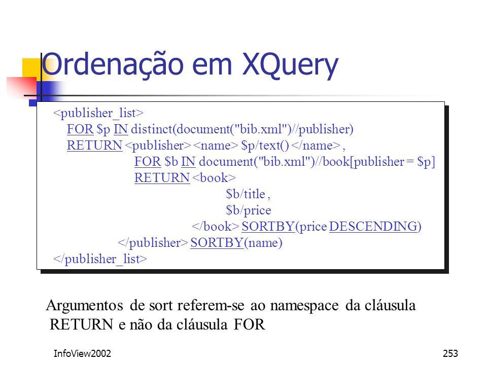 Ordenação em XQuery <publisher_list> FOR $p IN distinct(document( bib.xml )//publisher) RETURN <publisher> <name> $p/text() </name> ,