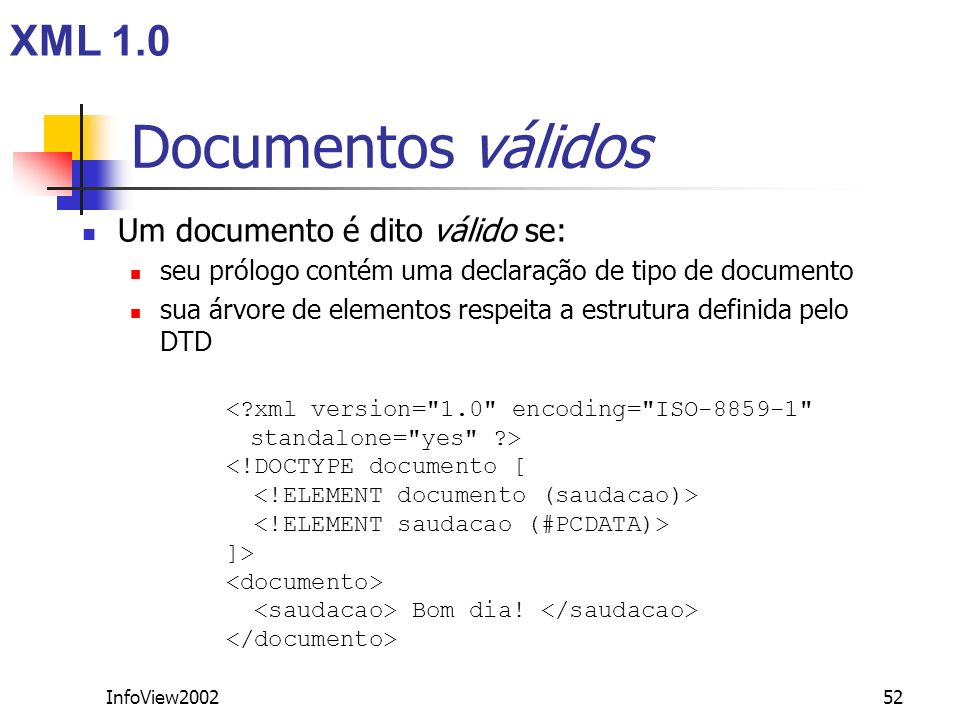 Documentos válidos XML 1.0 Um documento é dito válido se: