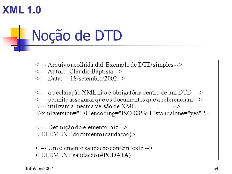 XML 1.0Noção de DTD. <!–- Arquivo acolhida.dtd. Exemplo de DTD simples --> <!–- Autor: Cláudio Baptista -->