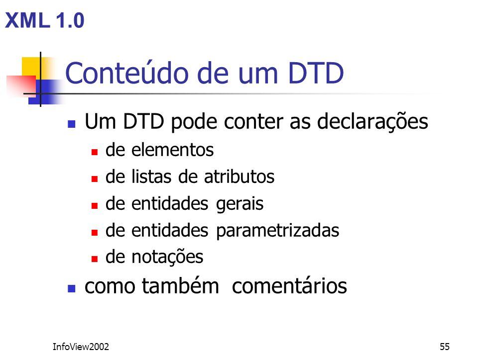 Conteúdo de um DTD XML 1.0 Um DTD pode conter as declarações
