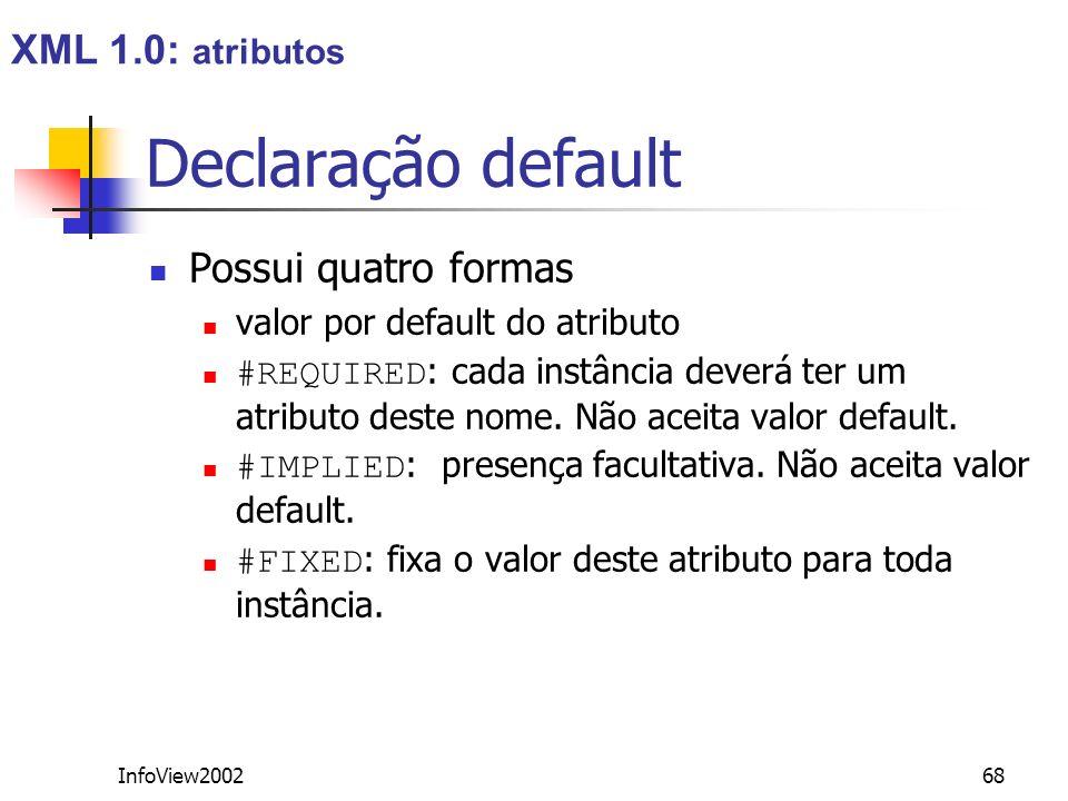 Declaração default XML 1.0: atributos Possui quatro formas