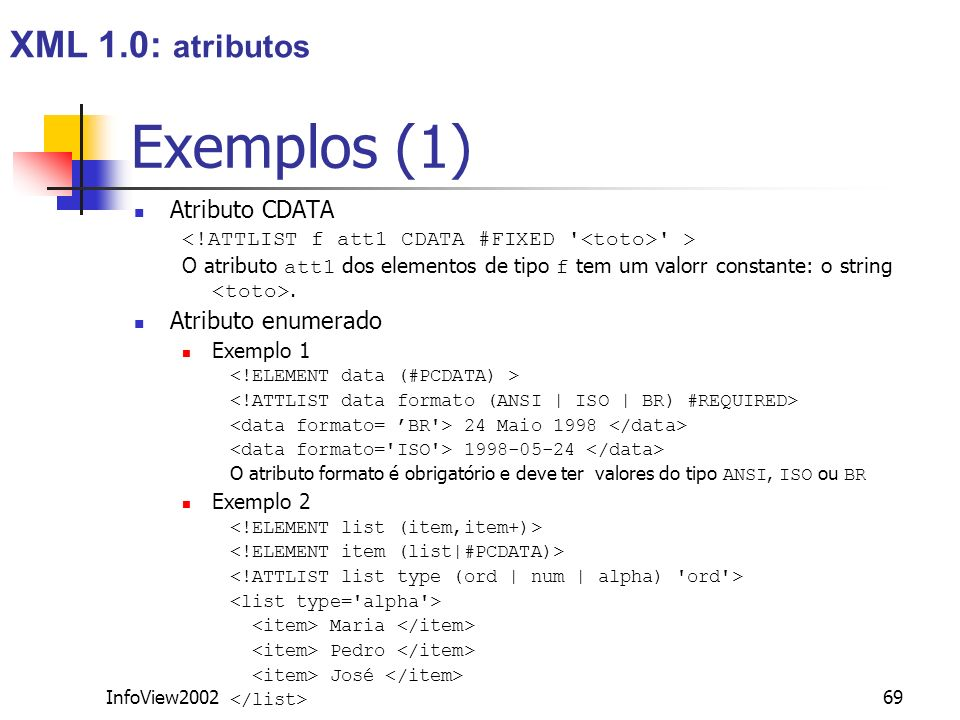 Exemplos (1) XML 1.0: atributos Atributo CDATA Atributo enumerado