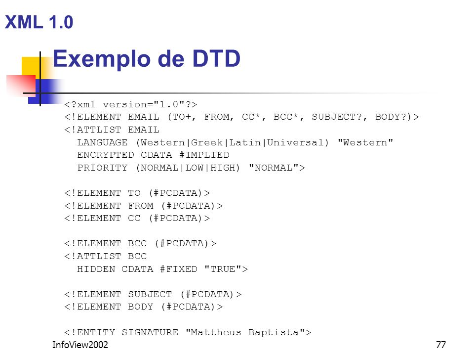 Exemplo de DTD XML 1.0 < xml version= 1.0 >