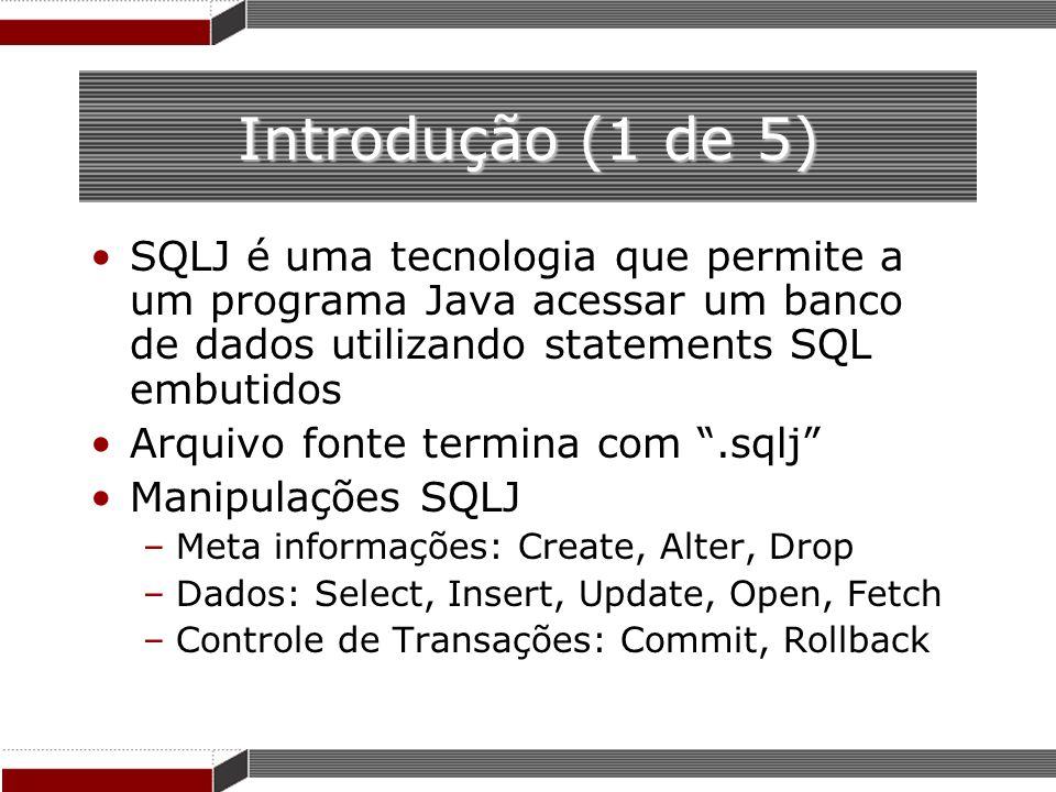 Introdução (1 de 5)SQLJ é uma tecnologia que permite a um programa Java acessar um banco de dados utilizando statements SQL embutidos.