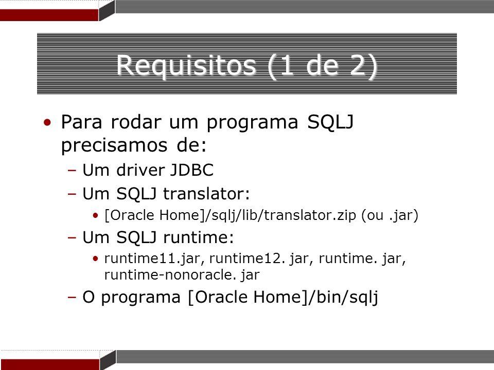 Requisitos (1 de 2) Para rodar um programa SQLJ precisamos de: