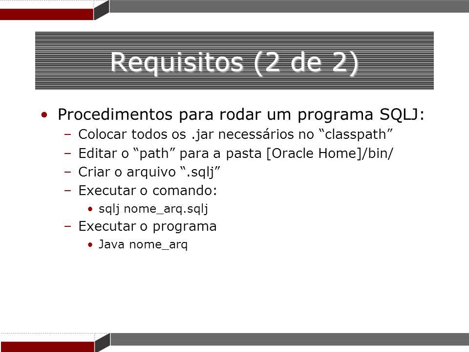 Requisitos (2 de 2) Procedimentos para rodar um programa SQLJ: