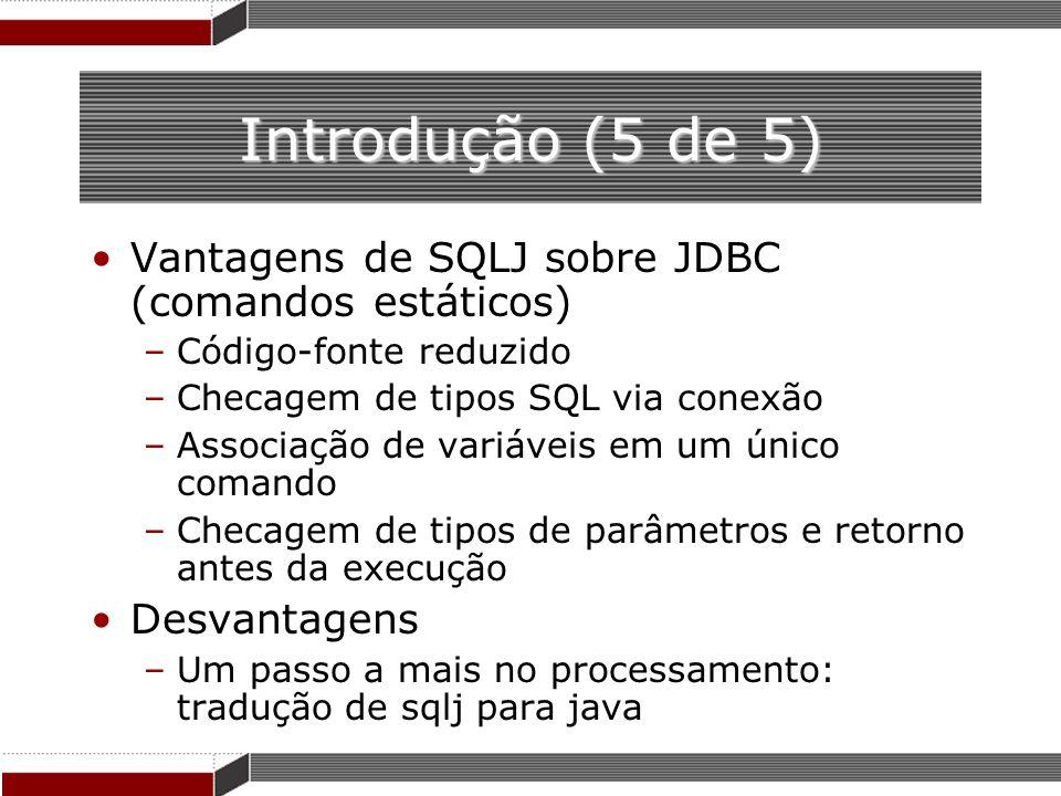 Introdução (5 de 5) Vantagens de SQLJ sobre JDBC (comandos estáticos)