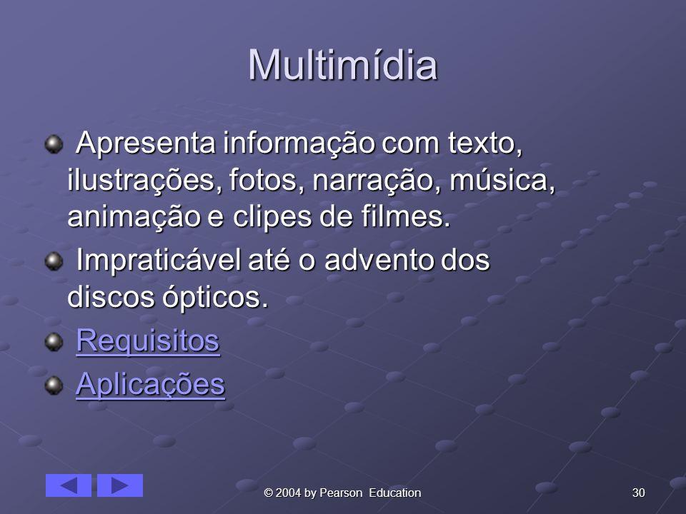 MultimídiaApresenta informação com texto, ilustrações, fotos, narração, música, animação e clipes de filmes.