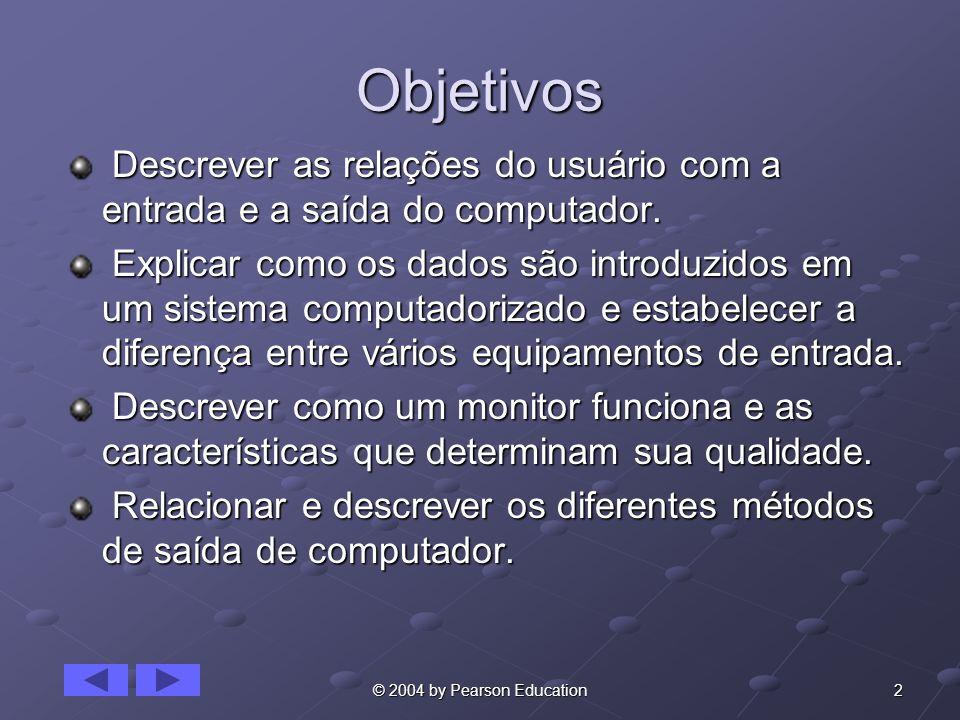 Objetivos Descrever as relações do usuário com a entrada e a saída do computador.