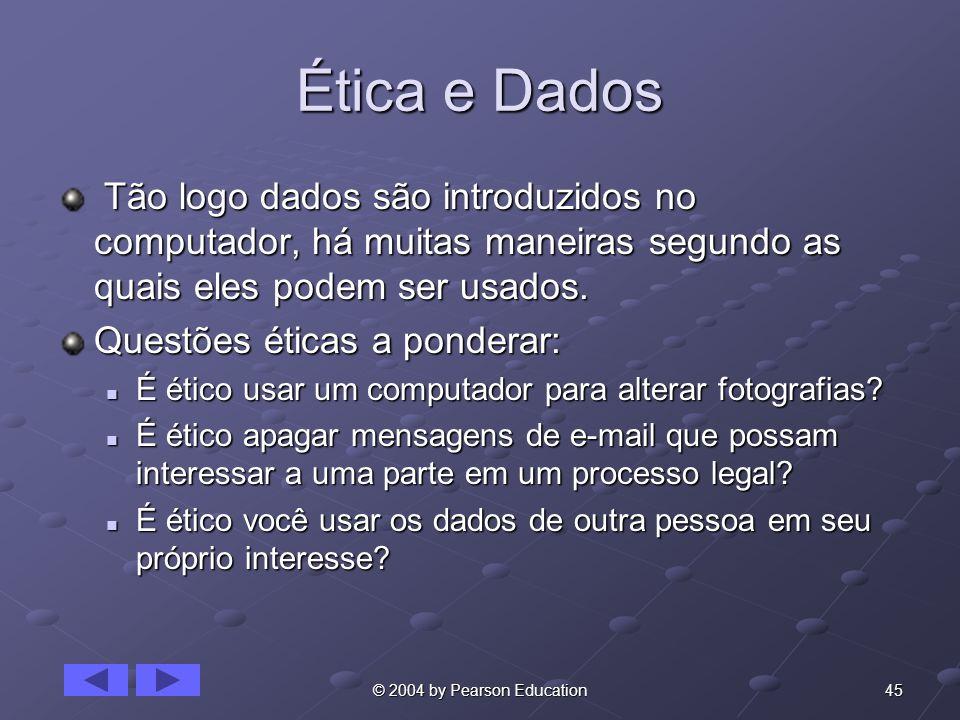 Ética e Dados Tão logo dados são introduzidos no computador, há muitas maneiras segundo as quais eles podem ser usados.