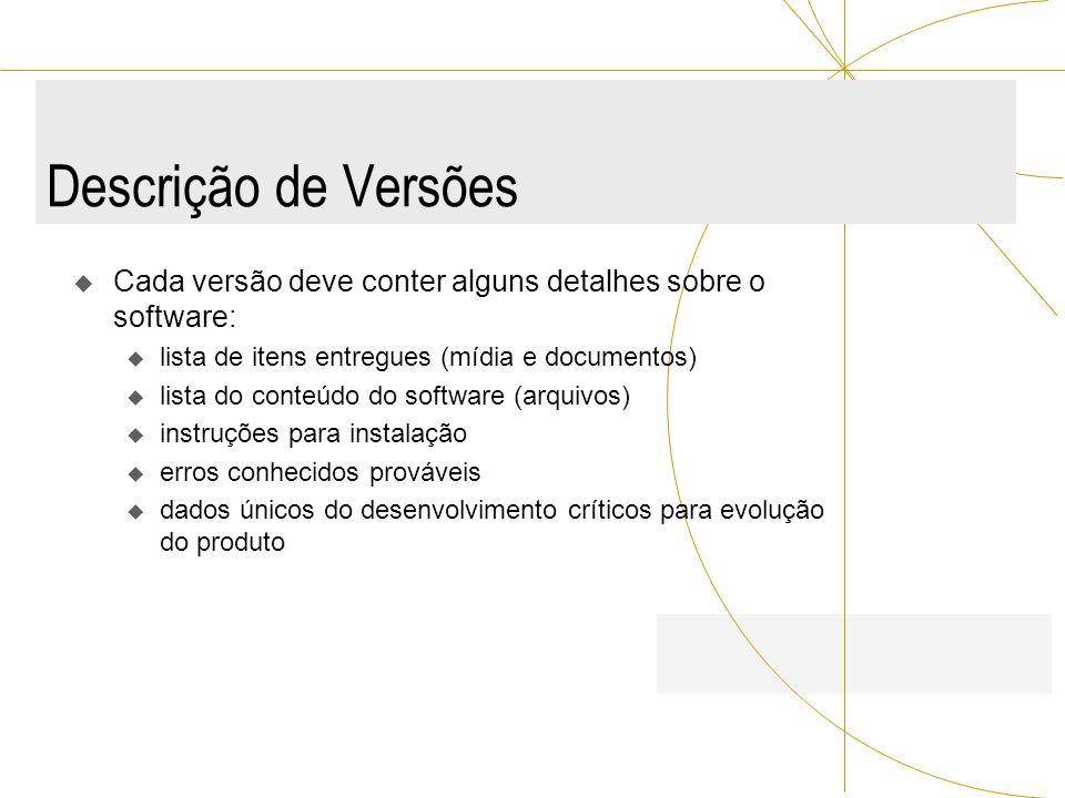 Descrição de Versões Cada versão deve conter alguns detalhes sobre o software: lista de itens entregues (mídia e documentos)