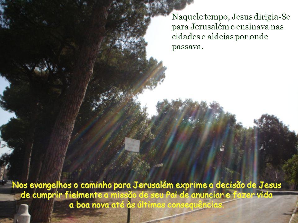 Naquele tempo, Jesus dirigia-Se para Jerusalém e ensinava nas cidades e aldeias por onde passava.