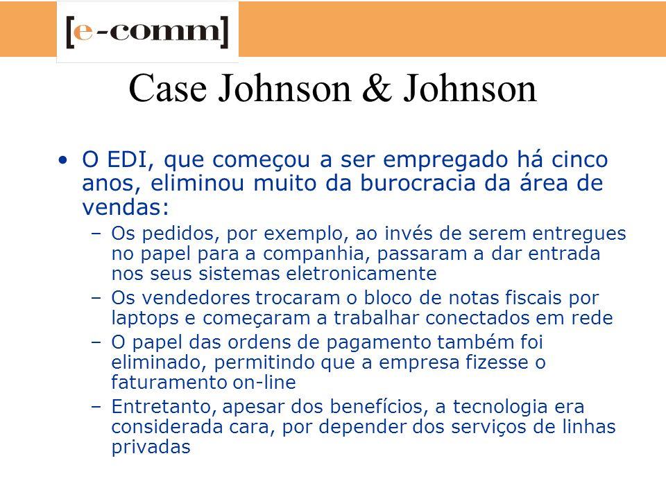 Case Johnson & Johnson O EDI, que começou a ser empregado há cinco anos, eliminou muito da burocracia da área de vendas: