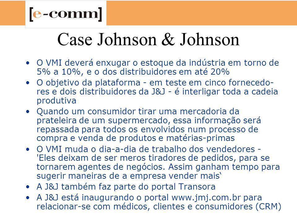 Case Johnson & Johnson O VMI deverá enxugar o estoque da indústria em torno de 5% a 10%, e o dos distribuidores em até 20%