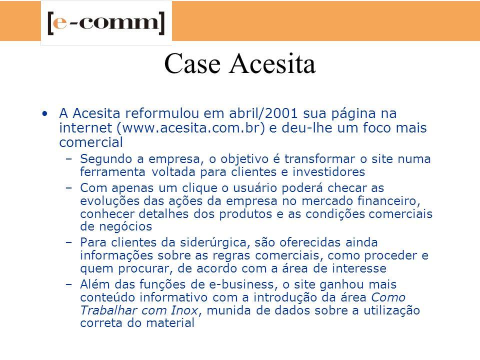 Case Acesita A Acesita reformulou em abril/2001 sua página na internet (www.acesita.com.br) e deu-lhe um foco mais comercial.