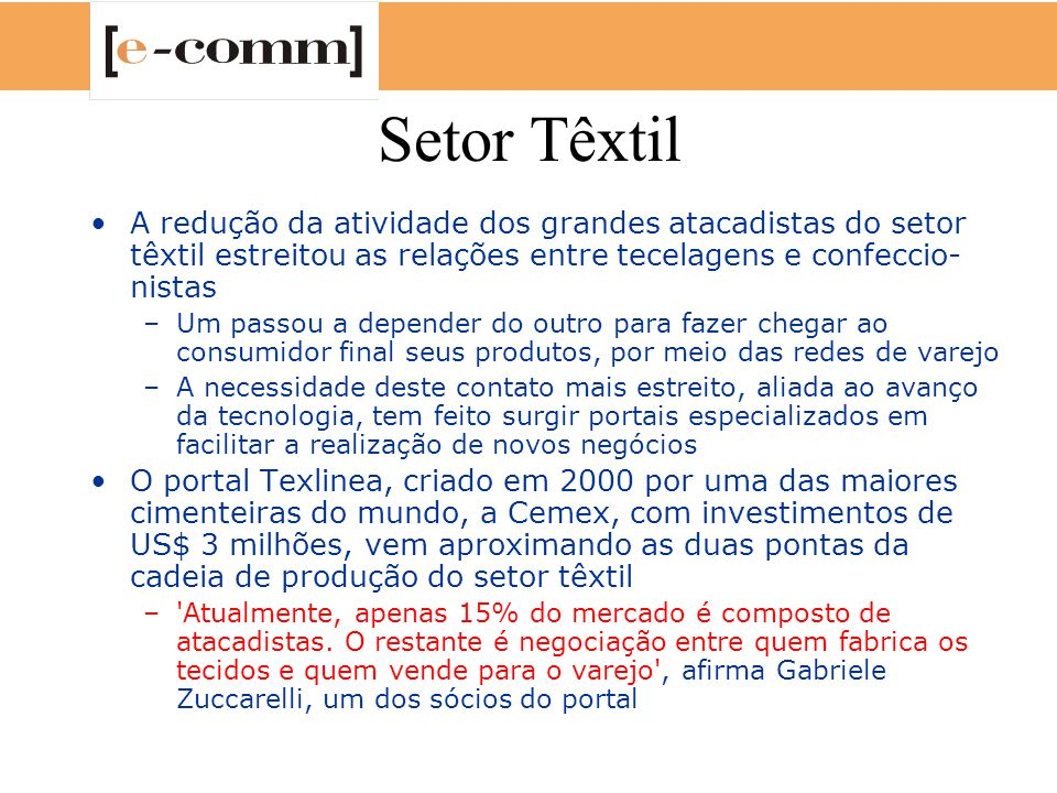 Setor Têxtil A redução da atividade dos grandes atacadistas do setor têxtil estreitou as relações entre tecelagens e confeccio-nistas.