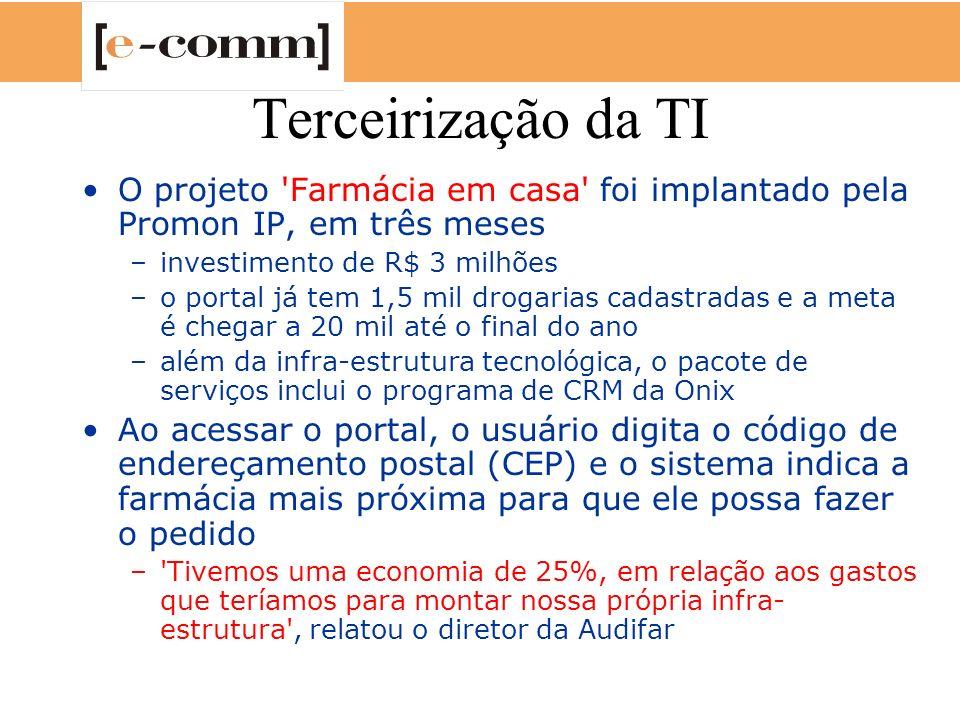 Terceirização da TI O projeto Farmácia em casa foi implantado pela Promon IP, em três meses. investimento de R$ 3 milhões.