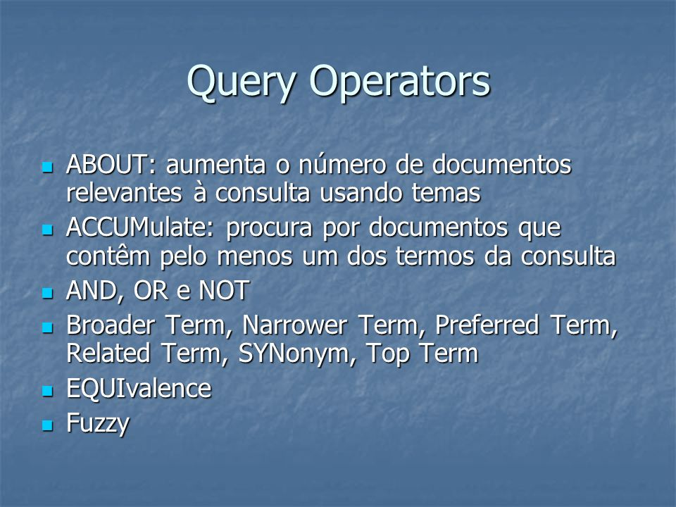 Query Operators ABOUT: aumenta o número de documentos relevantes à consulta usando temas.