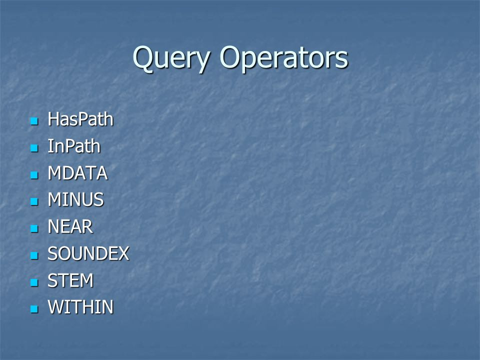 Query Operators HasPath InPath MDATA MINUS NEAR SOUNDEX STEM WITHIN
