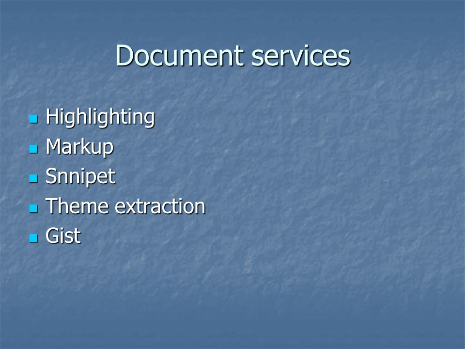 Document services Highlighting Markup Snnipet Theme extraction Gist