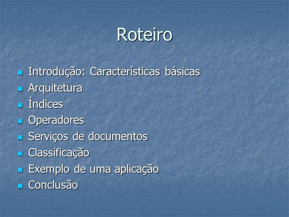 Roteiro Introdução: Características básicas Arquitetura Índices