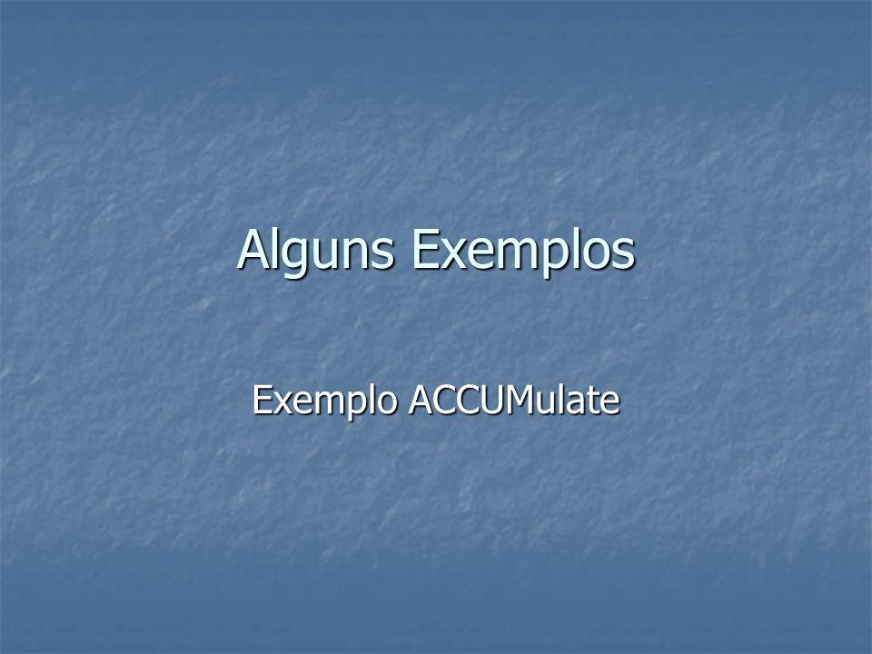 Alguns Exemplos Exemplo ACCUMulate