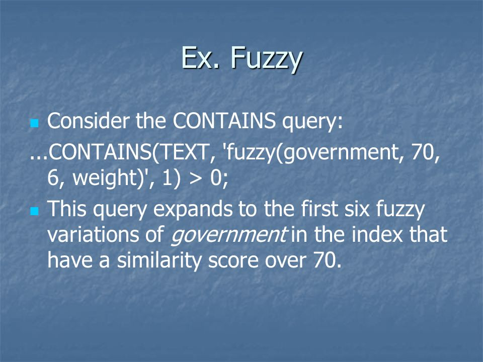 Ex. Fuzzy Consider the CONTAINS query: