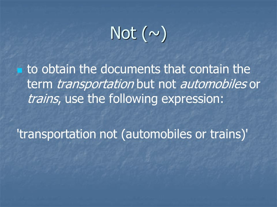 Not (~)to obtain the documents that contain the term transportation but not automobiles or trains, use the following expression: