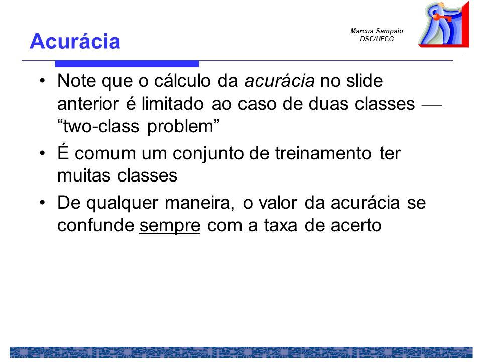 Acurácia Note que o cálculo da acurácia no slide anterior é limitado ao caso de duas classes  two-class problem