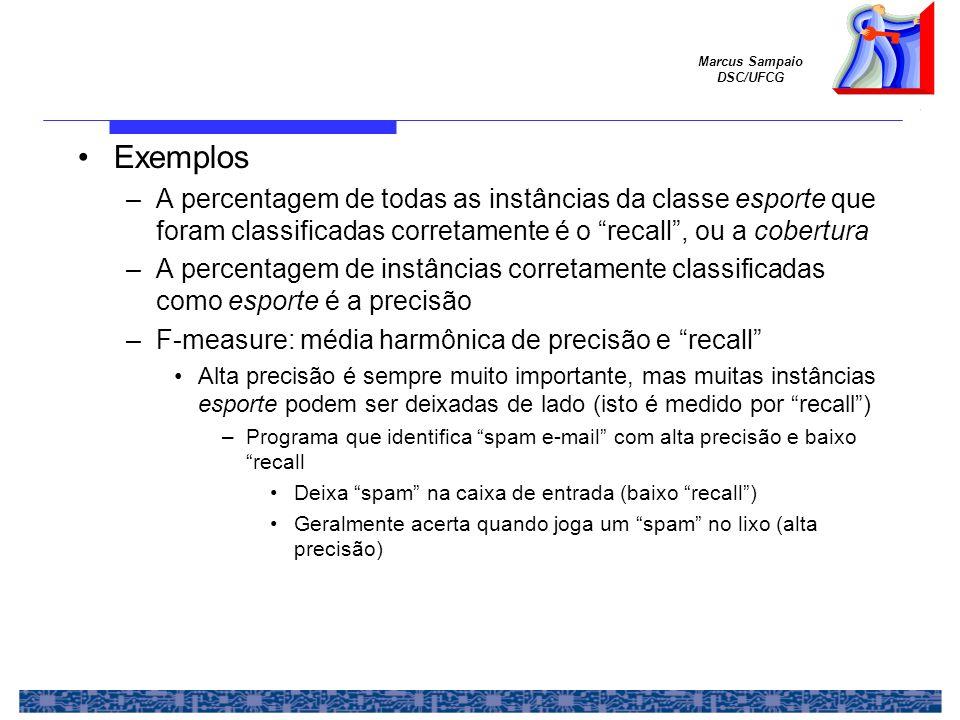 Exemplos A percentagem de todas as instâncias da classe esporte que foram classificadas corretamente é o recall , ou a cobertura.