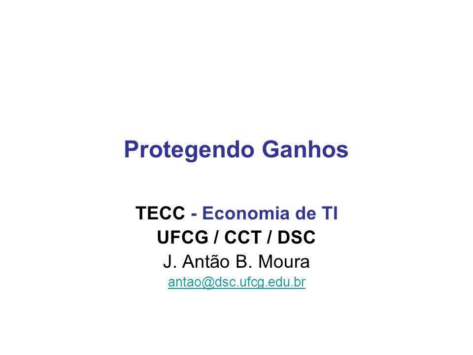 Protegendo Ganhos TECC - Economia de TI UFCG / CCT / DSC