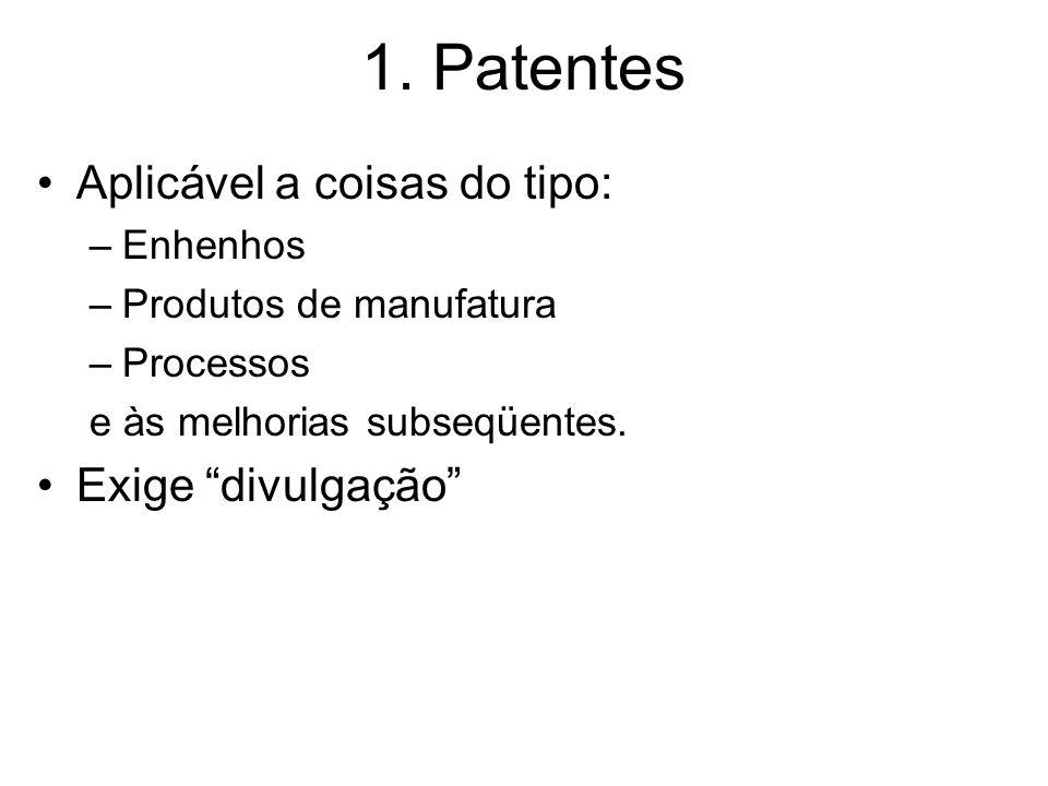 1. Patentes Aplicável a coisas do tipo: Exige divulgação Enhenhos