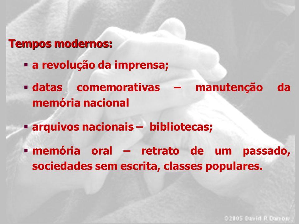 Tempos modernos: a revolução da imprensa; datas comemorativas – manutenção da memória nacional. arquivos nacionais – bibliotecas;