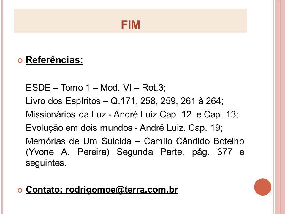 FIM Referências: ESDE – Tomo 1 – Mod. VI – Rot.3;