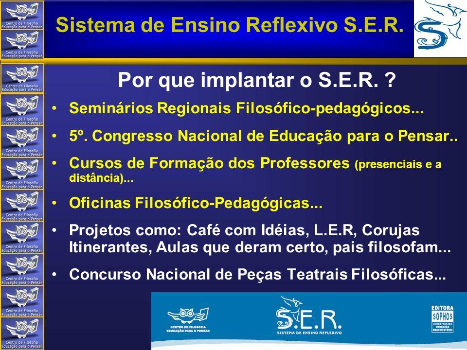 Por que implantar o S.E.R. Seminários Regionais Filosófico-pedagógicos... 5º. Congresso Nacional de Educação para o Pensar..