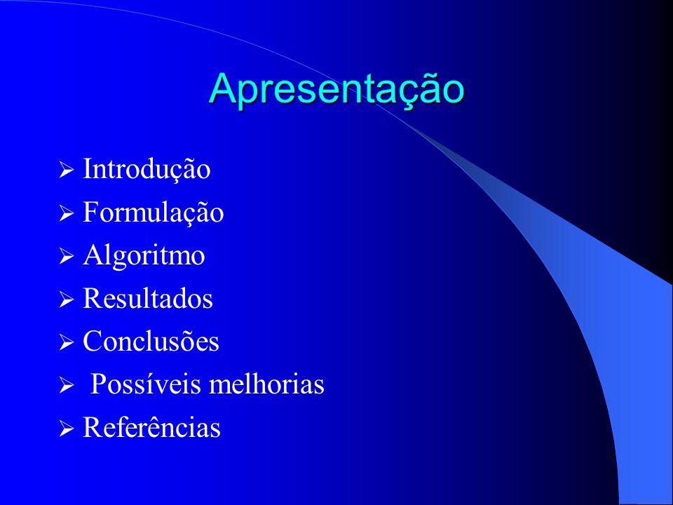Apresentação Introdução Formulação Algoritmo Resultados Conclusões