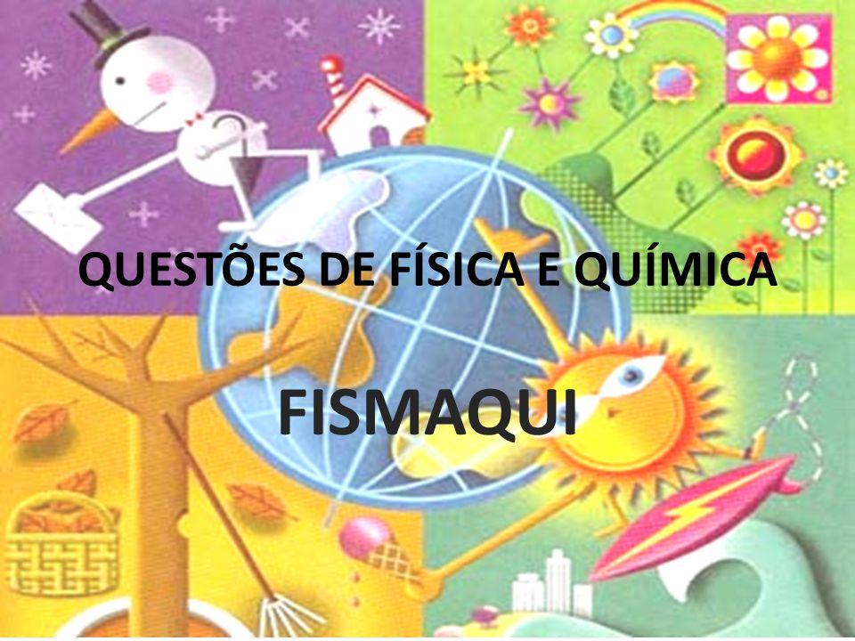 QUESTÕES DE FÍSICA E QUÍMICA
