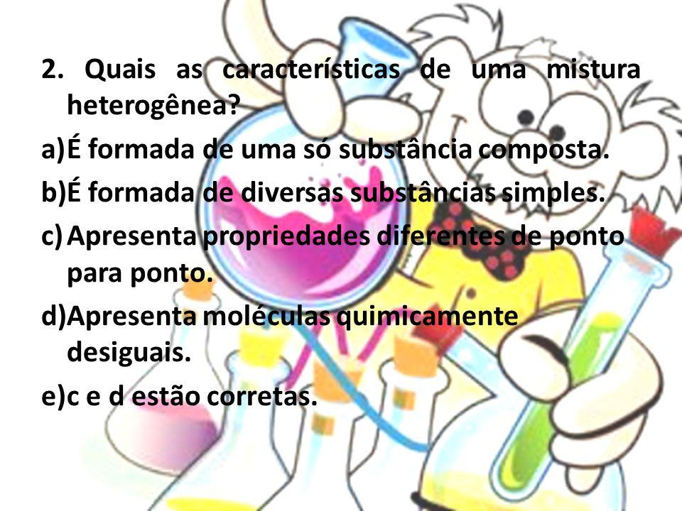 2. Quais as características de uma mistura heterogênea