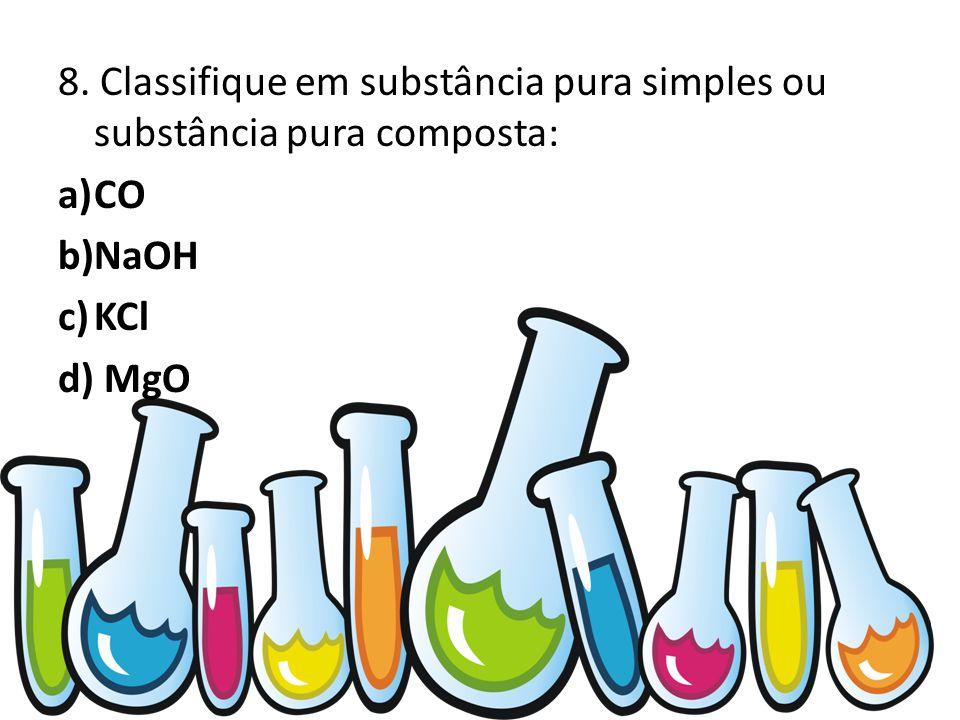 8. Classifique em substância pura simples ou substância pura composta: