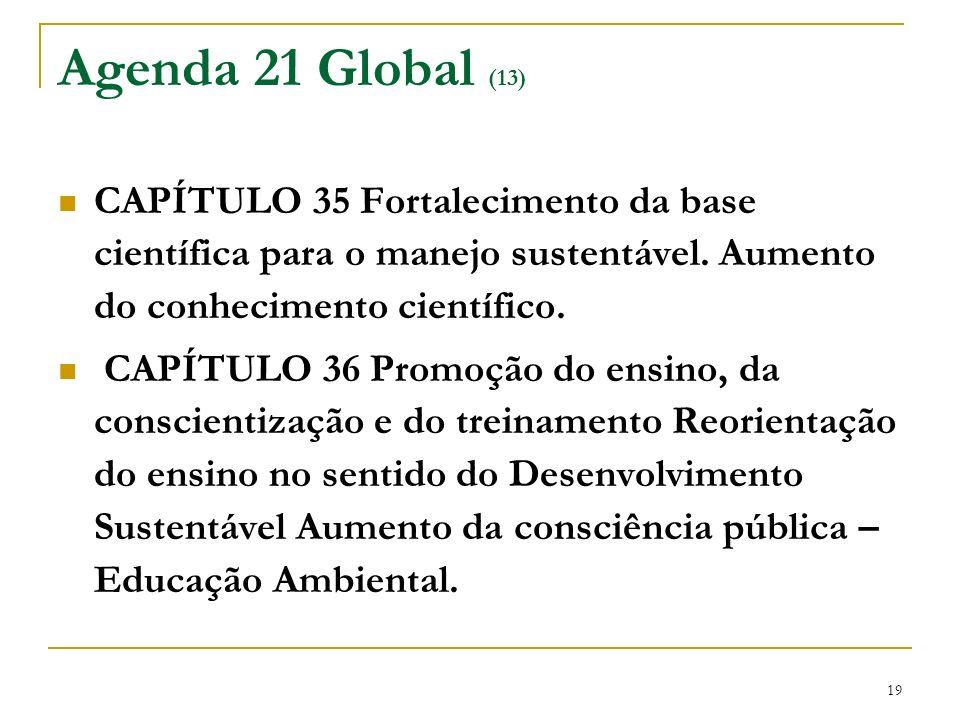 Agenda 21 Global (13) CAPÍTULO 35 Fortalecimento da base científica para o manejo sustentável. Aumento do conhecimento científico.