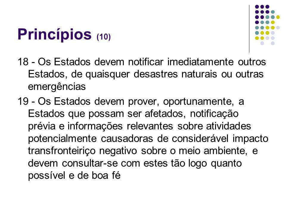 Princípios (10)18 - Os Estados devem notificar imediatamente outros Estados, de quaisquer desastres naturais ou outras emergências.