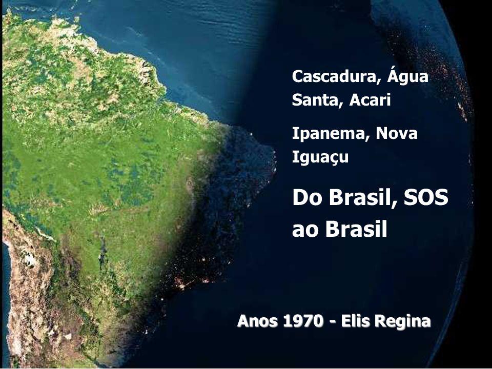 Do Brasil, SOS ao Brasil Cascadura, Água Santa, Acari