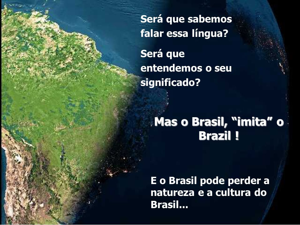Mas o Brasil, imita o Brazil !